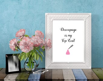 Funny Craft Room Art - Decoupage is my Top Coat Print - Gift for Crafter - Craft Room Wall Decor - Craft Room Printable Wall Art - Crafting