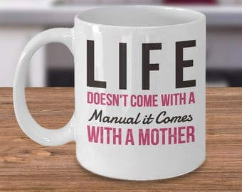 Mother's Day Mug - Life Doesn't Come With a Manual it Comes With a Mother