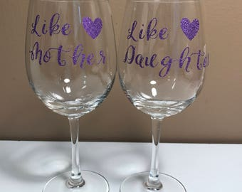 Like Mother...Like Daughter Wine Glasses....Set of 2
