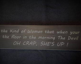 Be the kind of woman that when your feet hit the floor in the morning the Devil says of crap she's up wooden sign