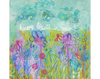 wild, honor the wild in you, wild in you, wildflower, inspirational, free spirit, boho, abstract art, flower garden, quote, flower child
