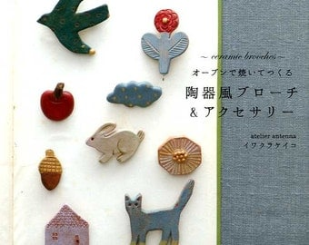 Ceramic Brooches and Accessories with Oven Clays by Atelier Antenna - Japanese Craft Book