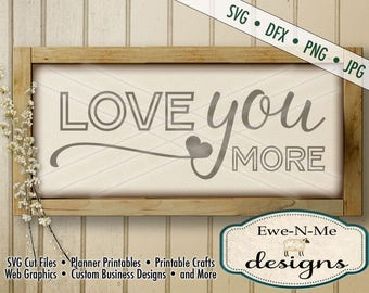 Love you more SVG cut file - Wedding SVG- Heart SVG - Valentine svg - for Cricut or Silhouette - Commercial Use -  svg, dfx, png, jpg