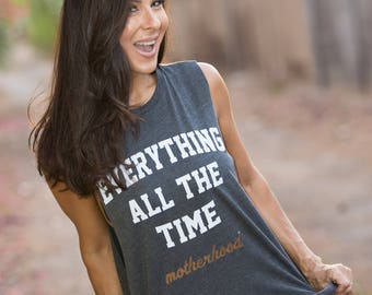 Everything All The Time - Motherhood. Mom Shirt. Crew Neck Boyfriend Muscle Tee. Made in the USA. 11 Colors to Choose From. Shirt for Mom.