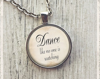 Dance Like No One Is Watching, Inspirational Quote Necklace, Glass Pendant Necklace, Literary Necklace or Key Ring Keychain