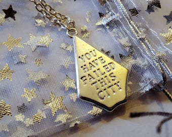 """Beautiful """"You have failed this city"""" Necklace"""