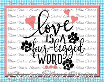 Love is a Four Legged Word Svg, Dog Cut File, Pawprint svg, love svg, Vinyl Design SVG, Dxf, Silhouette, Cricut, Cameo, INSTANT DOWNLOAD