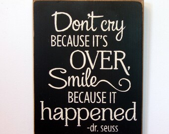 Don't cry because it's over smile because it happened wood sign