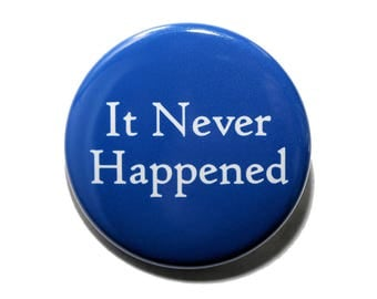 It Never Happened - Pinback Button Badge 1 1/2 inch 1.5 - Keychain Magnet or Flatback
