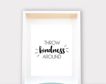 Throw kindness around / Wall Art A4 / 8x10 , Printable Art, Wall Decor, Instant Download