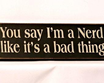You say I'm a Nerd like it's a bad thing - Primitive Country Painted Wall Sign, Wall Decor, nerd sign, funny nerd sign, Ready To Ship