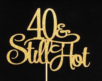 40 & Still Hot Cake Topper, 40th Birthday Cake Topper, Glitter 40th Cake Topper, 40th Cake Topper, 40th Birthday