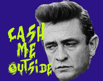 Cash me Outside pin Johnny Cash