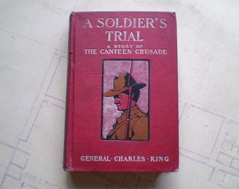 A Soldier's Trial - 1905 - by General Charles King - A Story of The Canteen Crusade
