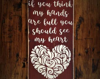 If You Think My Hands Are Full You Should See My Heart Distressed Wood Sign