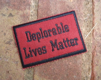 Patch Deplorable Lives Matter embroidered patch Trump Patch Election Humor Trump Deplorable patch