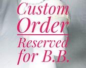 CUSTOM ORDER RESERVED for B.B.