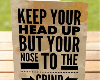 Encouragement Greeting Card   Head Up Nose to the Grind   A7 5x7 Folded - Blank Inside - Wholesale Available