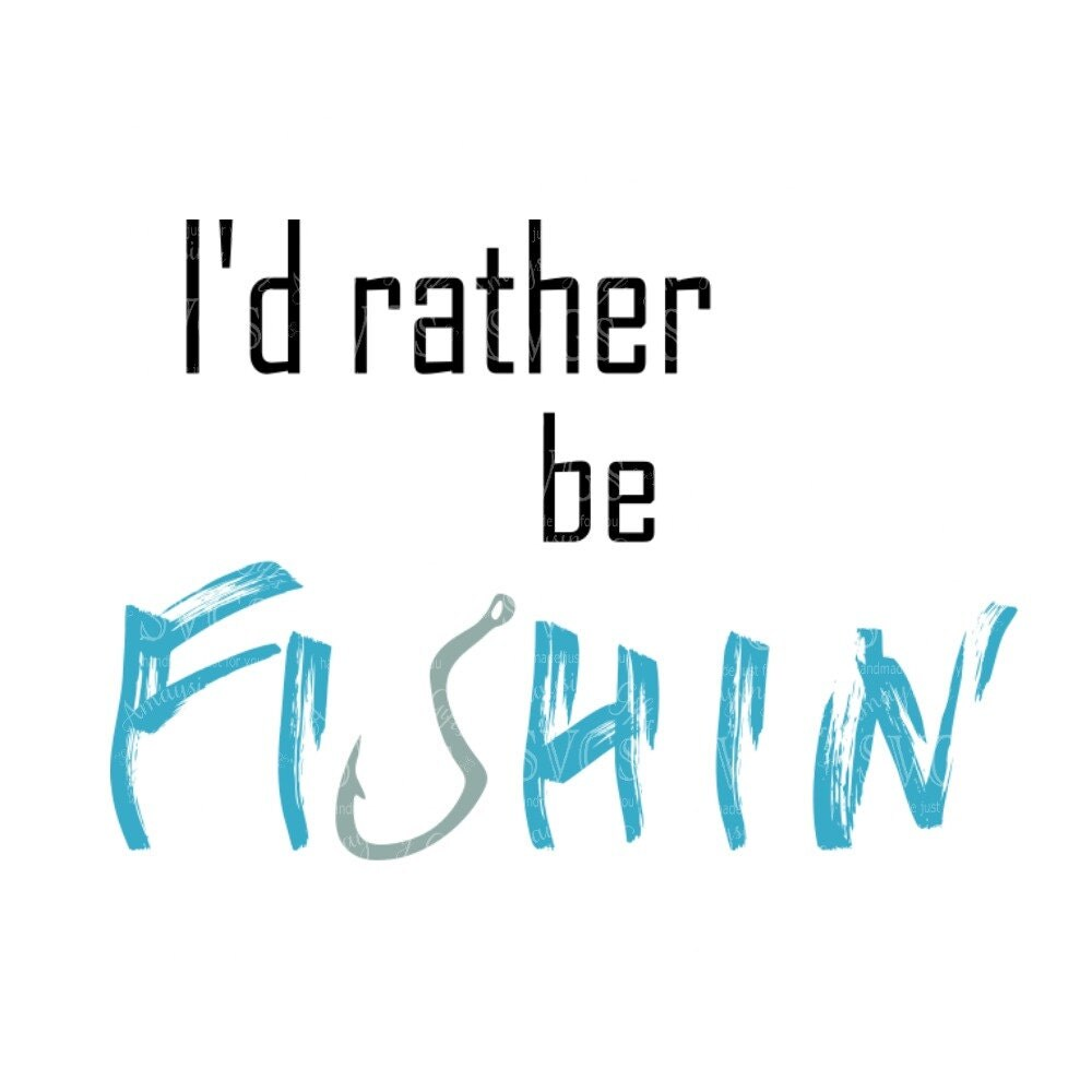Svg i 39 d rather be fishin dxf fishing tshirt design for I d rather be fishing