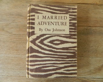 I Married Adventure by Osa Johnson. First Edition, 1940.