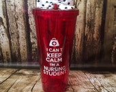 Customized I Can't Keep Calm I'm a Nursing Student 20oz Acrylic Cup with screw on lid and straw.