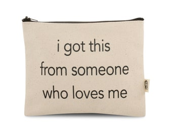 i got this from someone who loves me pouch