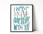 Valentine's Day Gift - Typography Art Print - Romantic Wall Art - Home Decor - 8x10 Print - I Want To Have Adventures With You - Anniversary