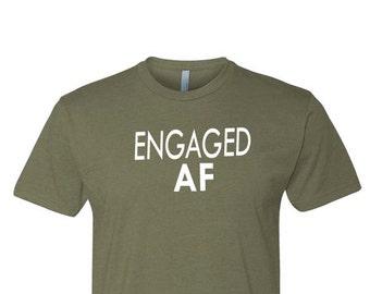 ENGAGED AF Shirt, Engagemed Shirt, Engaged AF, Engagement Gift, Fiance Gift, Fiance Shirt, Gift for Fiance, Bachelor Shirt, Bachelor Party