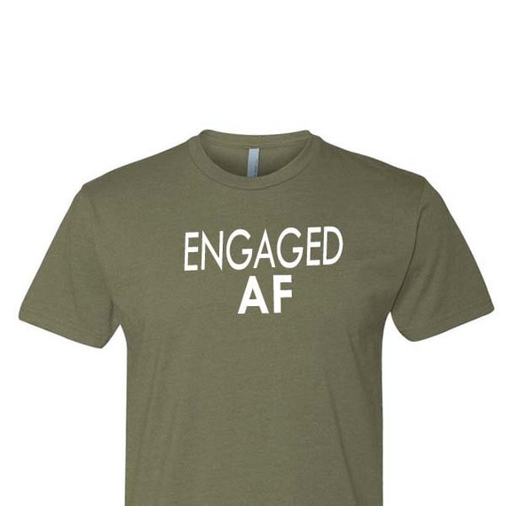 ENGAGED AF Shirt, Engagemed Shirt, Engaged AF, Engagement Gift, Fiance Gift, Fiance Shirt, Gift for Fiance, Bachelor Shirt, Bachelor Party