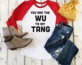 Funny Valentine's Day shirt. You are the WU to my TANG. Funny Valentine's Day gift. Gift for husband. Gift for Boyfriend.