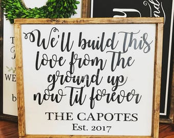 """We'll build this love from the ground up personalized 24""""x27"""""""