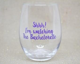 The Bachelorette Wine Glass / The Bachelor Wine Glass / Shhh I'm Watching the Bachelorette / Purple Wine Glass / Bachelor Nation