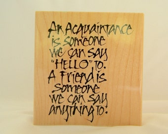 An Acquaintance is Someone We Can Say Hello to A Friend We Say Can Anything To  Penny Black  Rubber Stamps FREE US SHIPPING