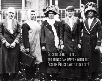 Be careful out there . . . when the Fashion Police take the day off bad things can happen, vintage heirloom photo and humorous quote