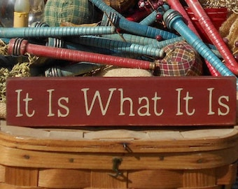 It Is What It Is painted primitive rustic wood sign