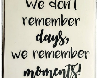 We don't remember days, we remember moments! *decal only* Memory Memories Gratitude Blessing Blessings Happy Happiness Jar Vinyl Sticker