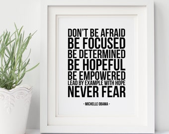 Michelle Obama Quote - Do not be afraid - Be focused - Be determined - Never Fear