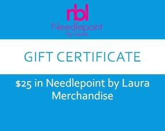 Needlepoint Gift Certificate-  25.00 in Shop Credit