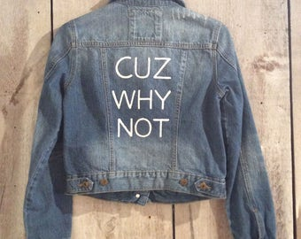 Cuz why not custom denim jacket