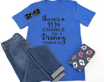 There's a 99% Chance I'm a Disney Princess Crew Neck Tshirt - Womens Clothing. Womens Tshirt. Graphic Tee - Tickled Teal