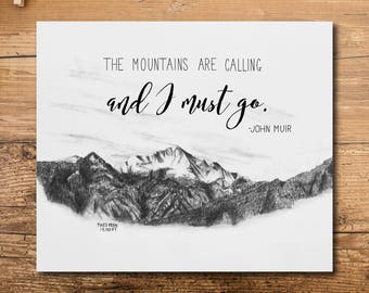 The Mountains Are Calling - John Muir Quote Art Print - The Mountains Are Calling Art Print - The Mountains Are Calling And I Must Go