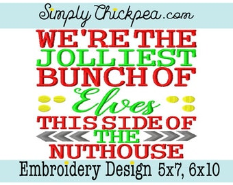 Embroidery Design - We're the Jolliest Bunch of Elves This Side of the Nuthouse - Christmas Saying - Funny - For 5x7 and 6x10 Hoops