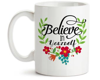 Coffee Mug, Believe In Yourself Floral Flower Wreath Vines Art Design Motivational Inspirational, Gift Idea, Large Coffee Cup
