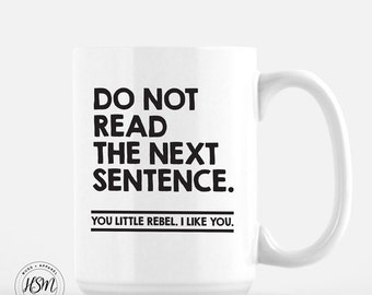 Do Not Read The Next Sentence, 15 oz Coffee Mug, Ceramic Mug, Quote Mug, unique coffee mug gift, Coffee Lover,Office Humor