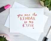 Birthday Card - 'You are the Kendall to my Kylie' | Cards for Her | Best Friend | Handwritten, Calligraphy, Brush Lettering