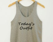 Today's Outfit Funny Quote Shirt Women Girls Tumblr Shirt Graphic Top Teen Shirt Teen Tank Racerback Women Shirt Women Tank Top Women Tshirt