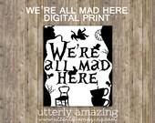 We're All Mad Here - Alice in Wonderland Typography Digital Print