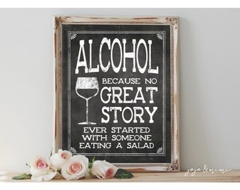 INSTANT 'Alcohol because NO great story started with someone eating a salad' Printable 8x10 and 11x14 Chalkboard Wedding Printable Sign