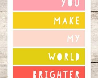 PRINT (2 Sizes): You Make My World Brighter