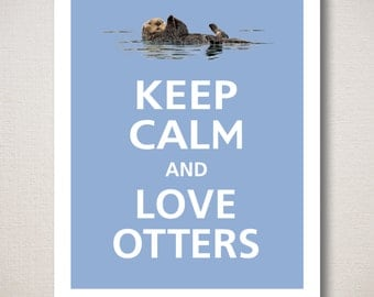 Keep Calm and LOVE OTTERS Typography Art Print (Featured color: China Blue--choose your own colors)